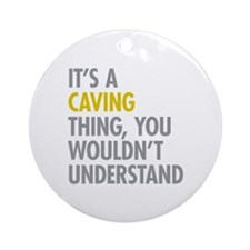 Its A Caving Thing Ornament (Round)