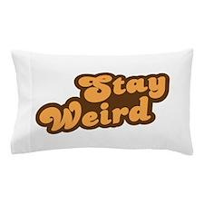 Stay Weird Pillow Case