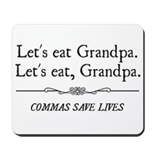 Let's Eat Grandpa Commas Save Lives Mousepad