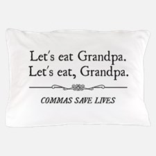 Let's Eat Grandpa Commas Save Lives Pillow Case