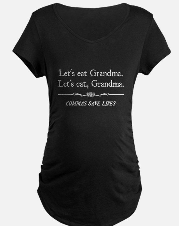Let's Eat Grandma Commas Save Lives Maternity T-Sh