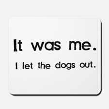 It Was Me, I Let the Dogs Out Mousepad