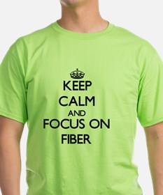 Keep Calm and focus on Fiber T-Shirt