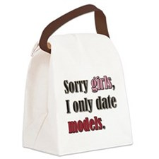 Sorry girls I only date models Canvas Lunch Bag
