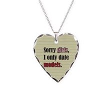 Sorry girls I only date models Necklace