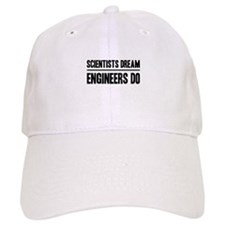 Scientists dream engineers do Baseball Baseball Cap