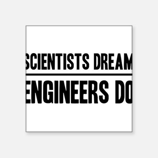 Scientists dream engineers do Sticker