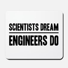 Scientists dream engineers do Mousepad