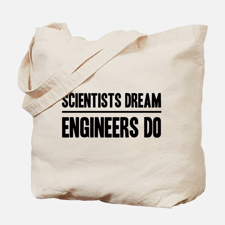 Scientists dream engineers do Tote Bag