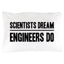 Scientists dream engineers do Pillow Case