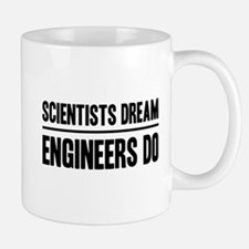 Scientists dream engineers do Mugs