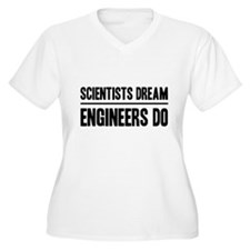 Scientists dream engineers do Plus Size T-Shirt