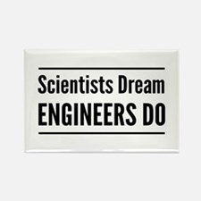 Scientists dream engineers do Magnets