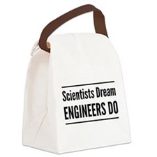 Scientists dream engineers do Canvas Lunch Bag