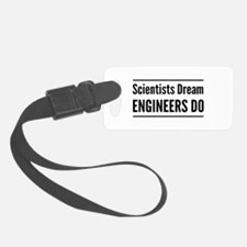Scientists dream engineers do Luggage Tag