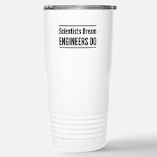Scientists dream engineers do Travel Mug
