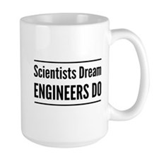 Scientists dream engineers do Mugs