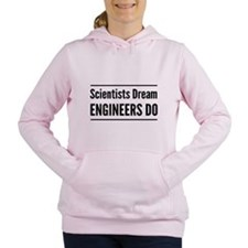 Scientists dream engineers do Women's Hooded Sweat