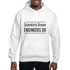 Scientists dream engineers do Hoodie