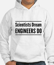 Scientists dream engineers do Hoodie