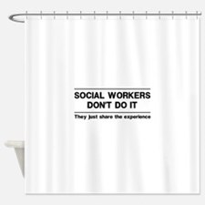 Social workers don't do it Shower Curtain