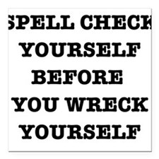 """Spell check yourself Square Car Magnet 3"""" x 3"""""""