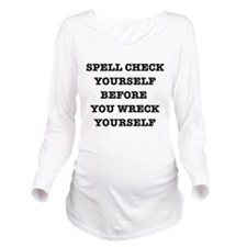 Spell check yourself Long Sleeve Maternity T-Shirt