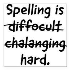 """Spelling is hard Square Car Magnet 3"""" x 3"""""""