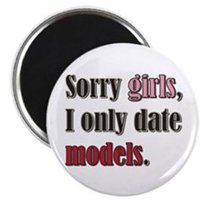 Sorry girls I only date models Magnets