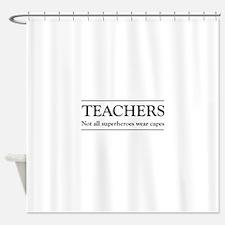 Teachers not all superheros Shower Curtain