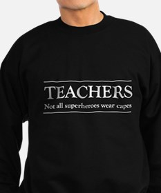 Teachers not all superheros Sweatshirt