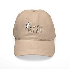 I'm not drunk, I have MS Baseball Baseball Cap