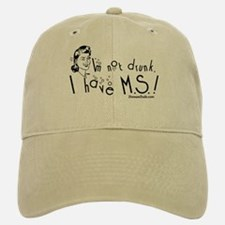 I'm not drunk, I have MS Baseball Baseball Cap