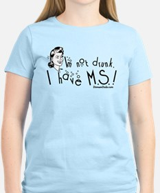 I'm not drunk, I have MS T-Shirt