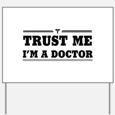 Trust me i'm a doctor Yard Sign