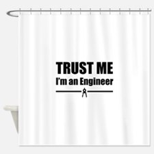 Trust me i'm an engineer Shower Curtain