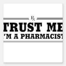 "Trust me I'm a pharmacist Square Car Magnet 3"" x 3"