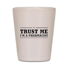 Trust me I'm a pharmacist Shot Glass