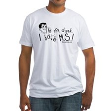 I'm not drunk, I have MS Shirt