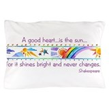 A good heart is the sun Pillow Cases
