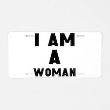 I Am A Woman Aluminum License Plate
