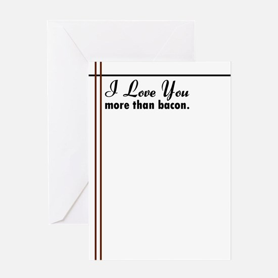 I Love You More Than Bacon. Card Greeting Cards