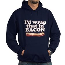 Funny Saying - I'd wrap that in BACON! Hoody