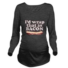 Funny Saying - I'd wrap that in BACON! Long Sleeve