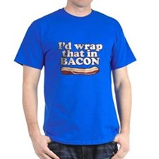 Funny Saying - I'd wrap that in BACON! T-Shirt