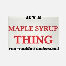 It's a Maple Syrup thing, you wouldn&# Magnets