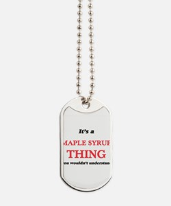 It's a Maple Syrup thing, you wouldn& Dog Tags