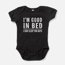 I'm Good In Bed I Can Sleep For Days Baby Bodysuit