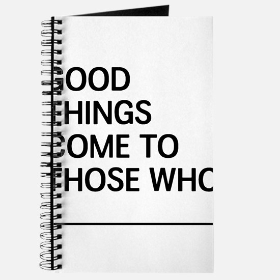 Good Things Come To Those Who Journal