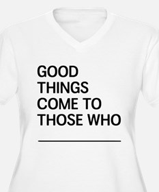 Good Things Come To Those Who Plus Size T-Shirt